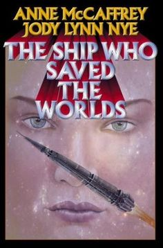 Brain and Brawn Ships The Ship Who Saved the Worlds (collective work) by Anne McCaffrey (Author), Jody Lynn Nye (Author)