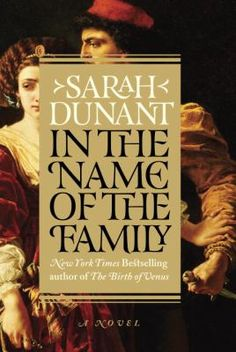 In the Name of the Family. Bestselling novelist Sarah Dunant has long been drawn to the wonders of Renaissance Italy: power, passion, beauty, brutality, and the ties of blood. With In the Name of the Family, she offers a thrilling exploration of the House of Borgia's final years, in the company of a young diplomat named Niccolò Machiavelli. 1/5/17