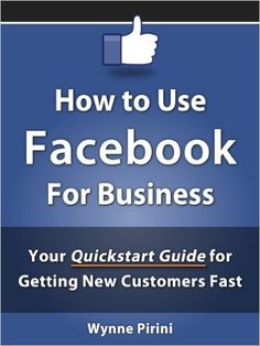 How to Use Facebook for Business - Your Quickstart Guide for Getting Customers Fast (Social Media for Business 1