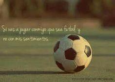 Si vas a jugar conmigo que sea Fútbol y no con mis sentimientos