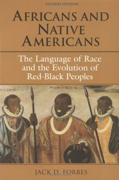 Africans and Native Americans: The Language of Race and the Evolution of Red-Black Peoples: Jack D. Forbes