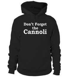 "# Don't Forget the Cannoli Funny Mobster Movie Quote Shirt .  Special Offer, not available in shops      Comes in a variety of styles and colours      Buy yours now before it is too late!      Secured payment via Visa / Mastercard / Amex / PayPal      How to place an order            Choose the model from the drop-down menu      Click on ""Buy it now""      Choose the size and the quantity      Add your delivery address and bank details      And that's it!      Tags: ""Don't Forget the…"