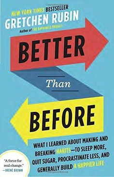 Better Than Before: What I Learned About Making and Breaking Habits--to Sleep More, Quit Sugar, Procrastinate Less, and Generally Build a Happier Life by Gretchen Rubin