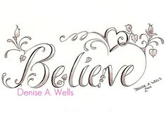 """Believe"" Tattoo Design by Denise A. Wells by ♥Denise A. Wells♥, via Flickr"