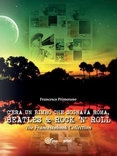 C'era un bimbo che sognava Roma, Beatles & Rock'n' Roll di Francesco Primerano, http://www.amazon.it/dp/B00LAMPAG6/ref=cm_sw_r_pi_dp_Gpuaub0T7Z9G1