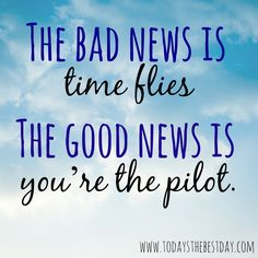 The bad news is time flies, the good news is you're the pilot! - Why Be A Stay-At-Home Mom