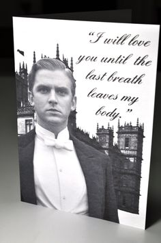 Downton Abbey I will love you until the last breath leaves my body Matthew Crawley Valentine's Day card. $4.95, via Etsy.
