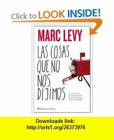 Las cosas que no nos dijimos (Spanish Edition) (9788408087236) Marc Levy , ISBN-10: 8408087231  , ISBN-13: 978-8408087236 ,  , tutorials , pdf , ebook , torrent , downloads , rapidshare , filesonic , hotfile , megaupload , fileserve