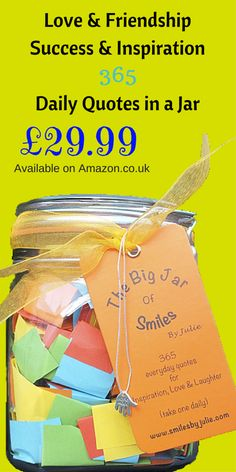 365 Daily Quotes In a Jar.  Hand Made Multicoloured quotes to help inspire and motivate you for your day ahead! Each quote has been hand selected and placed into each jar.    Take one Daily to start your day with a smile.  Also available in Small Jars (31 Quotes)     http://www.amazon.co.uk/Friendship-quotations-especially-Birthdays-Multi-coloured/dp/B00Q7DSRD6/     http://www.amazon.co.uk/Inspiration-quotations-Inspirational-especially-Graduation/dp/B00Q7BCPAY/    £29.99