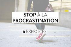 La procrastination ou tout remettre au lendemain. Mon petit guide complet et pratique anti procrastination en 3 étapes et 6 exercices! A vous de jouer!