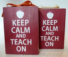 Keep Calm and Teach On: FREE Printable, stencil for wood block and print out to frame