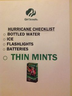 Hurricane checklist...don't forget the Thin Mints! Girl Scouts!