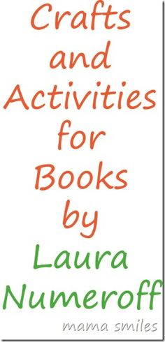 Crafts and activities for our favorite Laura Numeroff books - plus a linky full of more activities from the virtual book club for kids! Which Laura Numeroff book is your favorite?