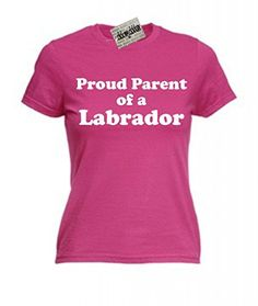 Proud Parent Of A Labrador Dog Ladies T-Shirt Great Christmas Gift Idea For Dog…
