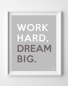 Work Hard Dream Big Print Inspirational Quote by InkistPrints, $11.95 - Shipping Worldwide! [Click Photo for Details]