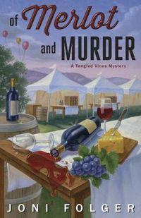 Of Merlot & Murder (Tangled Vines Mystery by Joni Folger (Sep Best Mystery Books, Mystery Genre, Best Mysteries, Mystery Novels, Mystery Series, Cozy Mysteries, I Love Books, Good Books, Wine Festival