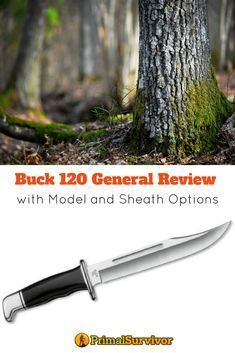 Buck 120 Knife Review with Model and Sheath Options. Buck is one of the most well-known and respected brands of hunting survival knives. They are best known for their folding lockback knives. When it comes to the fixed blade, the Buck 120 General reigns supreme with hunters. #buck120 #knives #hunting #survival #emergencypreparedness #shtf #primalsurvivor