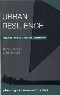 Urban resilience : planning for risk, crisis and uncertainty /Jon Coaffee and Peter Lee.-- London : Palgrave, 2016.