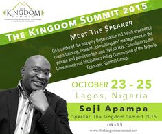 Meet The Speaker : Soji Apampa is the co-founder of the Integrity Organisation Ltd. His work experience covers training, research, consulting and management in the private and public sectors and civil society.He will share his experience and wisdom at The Kingdom Summit 2015.   Do not miss this opportunity to listen & learn.   SHARE this with your friends and family.   [Click on the image]   #tks15 #speakers #sojiapampa