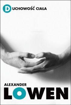 Duchowość ciała, Alexander Lowen Alexander Lowen, Happy Life, Holding Hands, Mindfulness, Literatura, The Happy Life, Consciousness