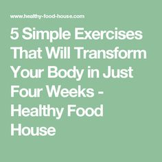 5 Simple Exercises That Will Transform Your Body in Just Four Weeks - Healthy Food House