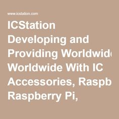 ICStation Developing and Providing Worldwide With IC Accessories, Raspberry Pi, Robots, Arduino compatible Dev. Board and Module