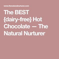 The BEST {dairy-free} Hot Chocolate — The Natural Nurturer
