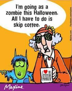 Maxine at Halloween Coffee Wine, Coffee Talk, Coffee Is Life, Coffee Humor, Coffee Quotes, Funny Coffee, Senior Humor, Romance Authors, My Attitude