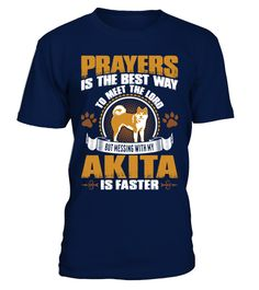 # AKITA T-SHIRT GUYS TEE HOODIE SWEAT .  AKITA T-SHIRT GUYS TEE HOODIE SWEAT LADIES YOUTH GUY V-NECK UNISEX TANK TOP LONGSLEVE. Players is the best way to meet the lord but messing with my akita is faster