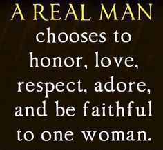 A real man chooses to love one woman - Whit's BlogWhit's Blog