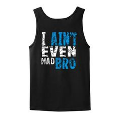 I Aint Even Mad Bro Funny TANK TOP T-Shirt Jersey Shore College Humor Urban Slang Wife Beater TANK TOP Tee Small Black