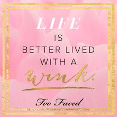 Life is better lived with a wink -- Too Faced