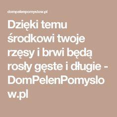 Dzięki temu środkowi twoje rzęsy i brwi będą rosły gęste i długie - DomPelenPomyslow.pl
