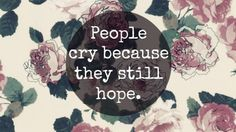 People cry because they still hope .
