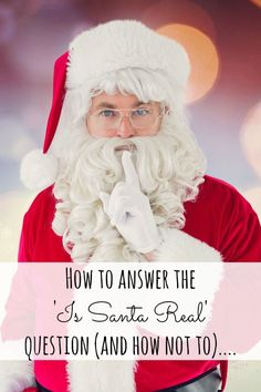 How to answer the  'Is Santa Real'  question (and how not to)....