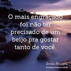 Antes e dps. Sad Love, I Love You, Love Of My Life, Inspire Me, Sentences, Texts, Love Quotes, Thoughts, Feelings