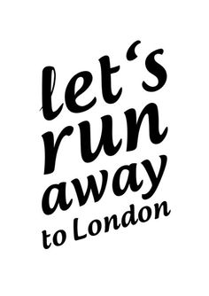 A4 Typography Poster, quote print, apartment decor, inspirational art - Let's run away to London. $16.00, via Etsy.
