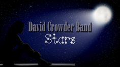 David Crowder Band | Stars (With Lyrics) | Album: Illuminate | Songwriter: David Crowder | Christian music video. | YouTube
