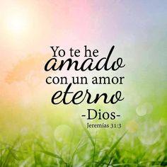 << Yo te he amado con un amor eterno >>. Jeremías 31:3
