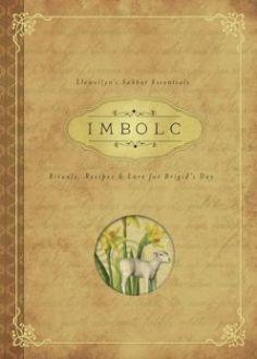 "Imbolc:  ""Imbolc: Rituals, Recipes & Lore for Brighid's Day"" (Llewellyn Sabbat Essentials)."