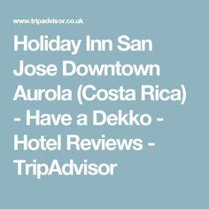 Holiday Inn San Jose Downtown Aurola (Costa Rica) - Have a Dekko - Hotel Reviews - TripAdvisor
