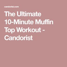 The Ultimate 10-Minute Muffin Top Workout - Candorist