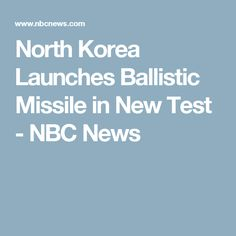 North Korea Launches Ballistic Missile in New Test - NBC News