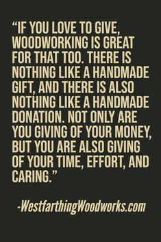 If you like to give gifts, woodworking can take your generosity to another level when you start making things for others.