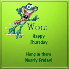 Almost Friday quotes quote days of the week thursday thursday quotes happy thursday Funny Thursday Quotes, Thursday Humor, Its Friday Quotes, Friday Humor, It's Thursday, Good Morning Life Quotes, Good Work Quotes, Morning Qoutes, Good Morning Thursday