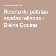 Receta de patatas asadas rellenas - Divina Cocina
