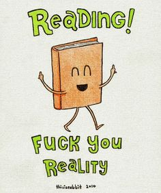 Reading! Fuck you reality
