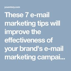 These 7 e-mail marketing tips will improve the effectiveness of your brand's e-mail marketing campaign and will help you create e-mails that your mailing list will actually want to read.
