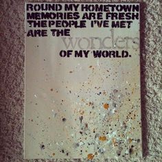 Round my hometown memories are fresh. The people ive met are the wonders of my world