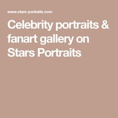 Celebrity portraits & fanart gallery on Stars Portraits